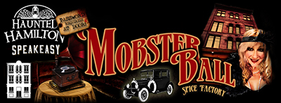 "The MOBSTER BALL at The Spice Factory // Presented by Haunted Hamilton & Hosted by Stephanie ""Spooky Queen"" Lechniak // Saturday, February 28, 2015 // 121 Hughson St. N. Hamilton, Ontario"